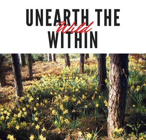 Unearth the Wild Within